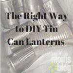 The Right Way To DIY Tin Can Lanterns