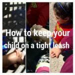 How to Keep your Child on a Tight Leash