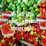 My Dirty Little Secret… A Produce Storage Guide!