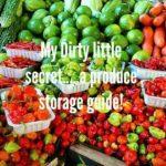 My Dirty Little Secret… A Produce Storage Guide!
