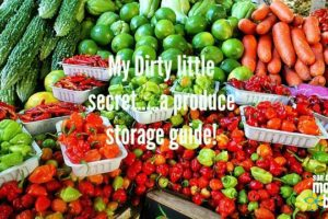 My dirty little secret. A produce storage guide