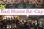Bad Moms Re-Cap