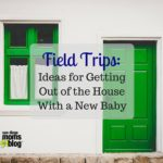 Field Trips: Ideas for Getting Out of the House with a New Baby