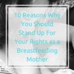 10 Reasons Why You Should Stand Up For Your Rights as a Breastfeeding Mother