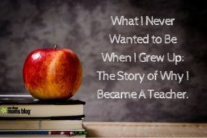 what-i-never-wanted-to-be-when-i-grew-up_-the-story-of-why-i-became-a-teacher