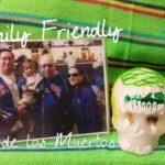 Family Friendly Dia de los Muertos (Day of the Dead)
