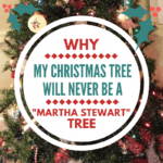 "Why My Christmas Tree Will Never Be A ""Martha Stewart"" Tree"