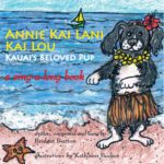 A Beloved Children's Book for Christmas- Annie Kai Lani Kai Lou: Kauai's Beloved Pup