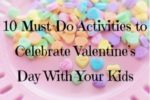 10 Must-Do Activities to Celebrate Valentine's Day With Your Kids