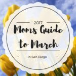 Moms Guide to March 2017 Events in San Diego