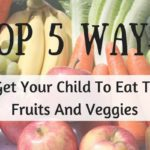 The Top 5 Ways to Get Your Child to Eat Their Fruits and Veggies