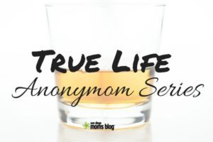 alcohol True Life ANONYMOM Series (1)