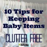Organize Your Baby Items: 10 Easy and Simple Tips for Clutter Free Living