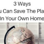3 Ways You Can Save the Planet in Your Own Home (Last Part: Shop Local)