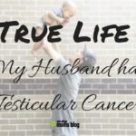 True Life: My Husband had Testicular Cancer- Our Journey