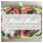 5 Minute Nutritious Meals for the Mom Who Doesn't Like Cooking