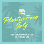 Non-Intimidating Ways to Participate in Plastic Free July