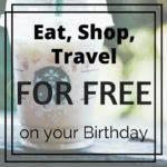 Eat, Shop and Travel for Free on Your Birthday!