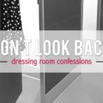 Don't Look Back: A Mom's Dressing Room Confessions