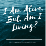 I Am Alive. But, Am I Living?