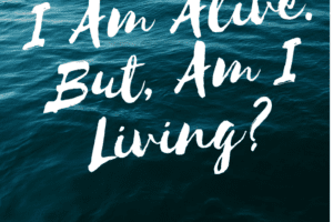 I Am Alive. But, Am I Living-