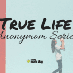 True Life Anonymom Series :: Mommy Doesn't Always Need A Break