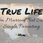TRUE LIFE CONFESSIONS- I'm Married but Still Single Parenting