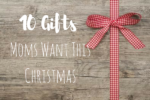 10 Gifts Moms Want This Christmas