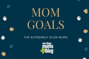 mom goals slow burn