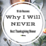 10ish Reasons Why I Will Never Host Thanksgiving Dinner