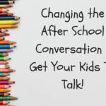 Changing the After-School Conversation: Getting my Son to Talk to Me