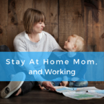 Stay At Home Mom, and Working