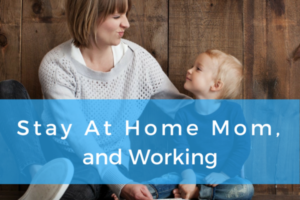 Stay At Home Mom working