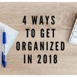 4 Ways to Get Organized in 2018