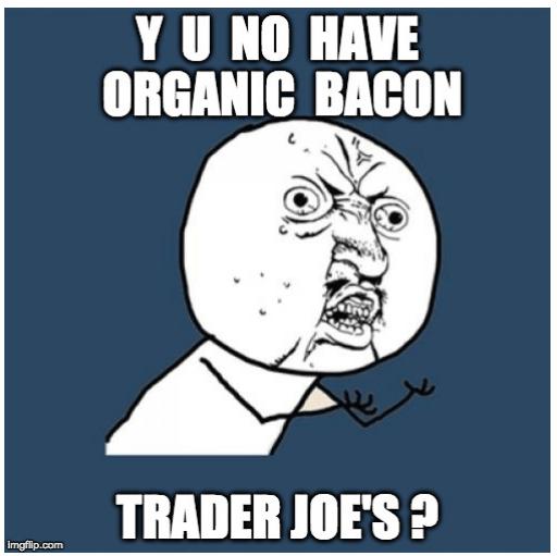family dinner Bacon Trader Joes meme