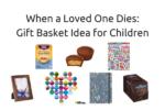 When a Loved One Dies_ Gift Basket Idea for Children (1)