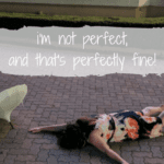 I'm Not Perfect, and That's Perfectly Fine!
