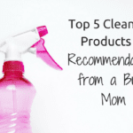 Top 5 Cleaning Products : Recommendations from a Busy Mom