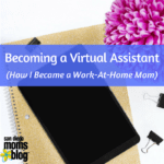 Becoming A Virtual Assistant: How I Became a Work-At-Home Mom