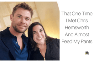That One Time I Met Chris Hemsworth And Almost Peed My Pants