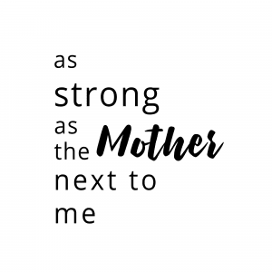 as strong as the mother next to me